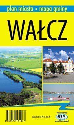 WAŁCZ plan miasta i mapa gminy 1:12 500 1:140 000 BIK