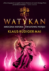 WATYKAN MROCZNA HISTORIA ŚWIATOWEJ POTĘGI Klaus-Rudiger Mai wyd. SONIA DRAGA