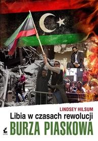BURZA PIASKOWA LIBIA W CZASACH REWOLUCJI Lindsey Hilsum wyd. SONIA DRAGA