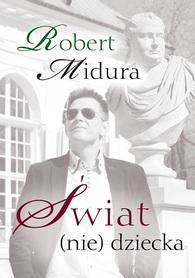 ŚWIAT (NIE) DZIECKA ROBERT MIDURA wydawnictwo POLIGRAF