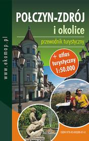 POŁCZYN ZDRÓJ I OKOLICE przewodnik turystyczny + atlas turystyczny 1:50 000 EKOMAP 2015