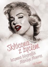 SKŁÓCONA Z ŻYCIEM Intymna biografia Marilyn Monroe PASCAL