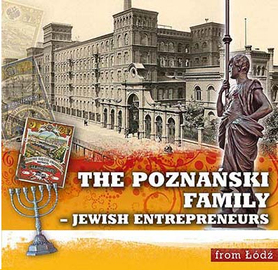 The Poznański Family – Jewish Entrepreneurs from Łódź