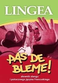 Słownik slangu i potocznego języka francuskiego Pas de Bleme! LINGEA