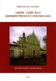 LWÓW. CZĘŚĆ XIV/2 KLEPARÓW PÓŁNOCNY I HOŁOSKO MAŁE przewodnik PRZEMYSŁAW WŁODEK