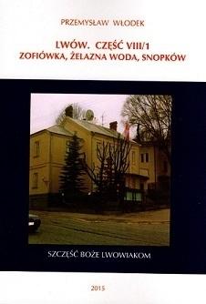LWÓW. CZĘŚĆ VIII/1 ZOFIÓWKA, ŻELAZNA WODA, SNOPKÓW przewodnik PRZEMYSŁAW WŁODEK