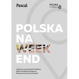 POLSKA NA WEEKEND przewodnik 10 edycja PASCAL 2017