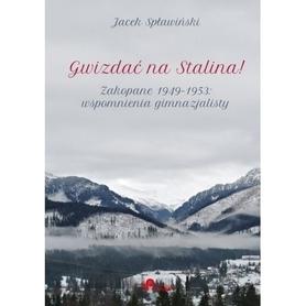 GWIZDAĆ NA STALINA - ZAKOPANE 1949-195 - WSPOMNIENIA GIMNAZJALISTY Jacek Spławiński
