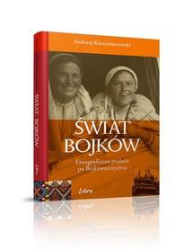 Świat Bojków. Etnograficzna podróż po Bojkowszczyźnie LIBRA