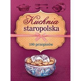 KUCHNIA STAROPOLSKA 100 PRZEPISÓW SBM