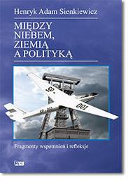 MIĘDZY NIEBEM, ZIEMIĄ A POLITYKĄ Henryk A. Sienkiewicz STAPIS