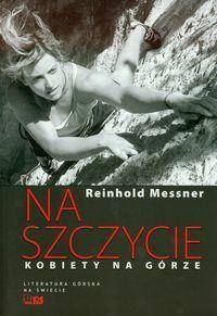 NA SZCZYCIE. KOBIETY NA GÓRZE Reinhold Messner STAPIS