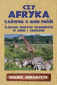 Czy Afryka zaśpiewa o mnie pieśń? Halina Abramczyk POLIGRAF