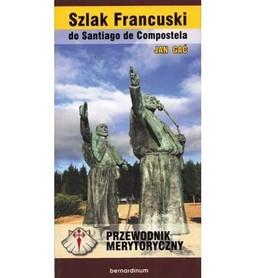 SZLAK FRANCUSKI DO SANTIAGO DE COMPOSTELA PRZEWODNIK BERNARDINUM