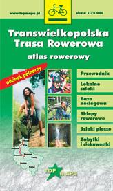 Transwielkopolska Trasa Rowerowa atlas rowerowy 1:75 000 CARTOMEDIA