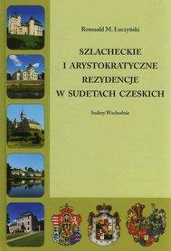 SZLACHECKIE I ARYSTOKRATYCZNE REZYDENCJE W SUDETACH CZESKICH Romuald M. Łuczyński SUDETY WSCHODNIE EKOGRAF