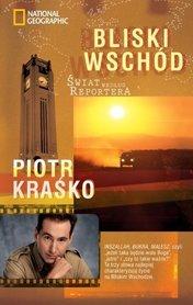BLISKI WSCHÓD Świat według reportera Piotr Kraśko NATIONAL GEOGRAPHIC