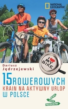 15 rowerowych krain na aktywny urlop w Polsce Dariusz Jędrzejewski