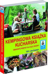 Kempingowa książka kucharska Smakowite przepisy dla całej rodziny Tiff i Jim Easton