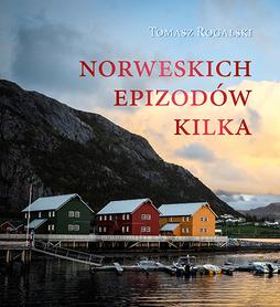 Norweskich epizodów kilka Tomasz Rogalski BERNARDINUM