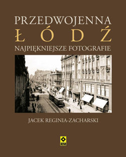 Przedwojenna Łódź - NAJPIĘKNIEJSZE FOTOGRAFIE - RM