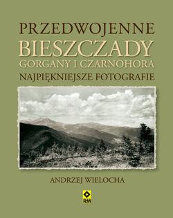 Przedwojenne Bieszczady, Gorgany i Czarnohora - NAJPIĘKNIEJSZE FOTOGRAFIE - RM
