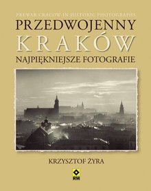 Przedwojenny Kraków - NAJPIĘKNIEJSZE FOTOGRAFIE - RM