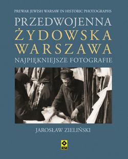 Przedwojenna żydowska Warszawa - NAJPIĘKNIEJSZE FOTOGRAFIE - RM
