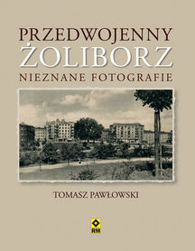 Przedwojenny Żoliborz - NAJPIĘKNIEJSZE FOTOGRAFIE - RM
