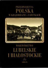 Przedwojenna Polska w krajobrazie i zabytkach. Województwo lubelskie i białostockie - LIBRA