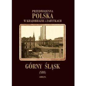 Przedwojenna Polska w krajobrazie i zabytkach. Górny Śląsk - LIBRA