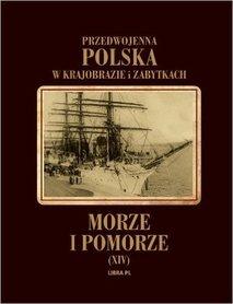 Przedwojenna Polska w krajobrazie i zabytkach. Morze i Pomorze - LIBRA