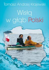 Tomasz A. Krajewski, WISŁĄ W GŁĄB POLSKI. Przewodnik ciekawe miejsca