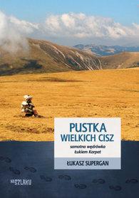 Łukasz Supergan, PUSTKA WIELKICH CISZ. SAMOTNA WĘDRÓWKA ŁUKIEM KARPAT, seria Na Szlaku, SORUS