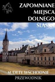 ZAPOMNIANE MIEJSCA DOLNEGO ŚLĄSKA, CZ.2 SUDETY WSCHODNIE, 2015, wydawnictwo CM