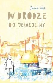 W DRODZE DO JEROZOLIMY Dominik Włoch BERNARDINUM 2016