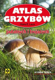 ATLAS GRZYBÓW JADALNYCH I TRUJĄCYCH WYD.3 2016 !!