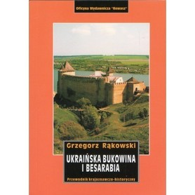 Ukraińska Bukowina i Besarabia. Przewodnik krajoznawczo-historyczny REWASZ 2016