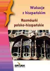 ROZMÓWKI POLSKO HISZPAŃSKIE Wakacje z Hiszpańskim DR LEX