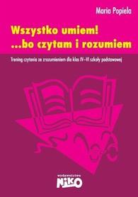 WSZYSTKO UMIEM! ... BO CZYTAM I ROZUMIEM Trening czytania ze zrozumieniem dla klas IV-VI szkoły podstawowej wyd. NIKO
