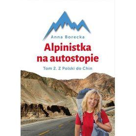 ALPINISTKA NA AUTOSTOPIE TOM II Z Polski do Chin BERNARDINUM 2016