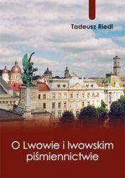 O LWOWIE I LWOWSKIM PIŚMIENNICTWIE Tadeusz Riedl