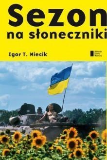 SEZON NA SŁONECZNIKI Igor T. Miecik AGORA
