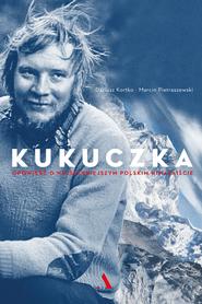 KUKUCZKA opowieści o najsłynniejszym polskim himalaiście AGORA
