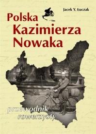 POLSKA KAZIMIERZA NOWAKA PRZEWODNIK ROWERZYSTY JACEK Y. ŁUCZAK SORUS