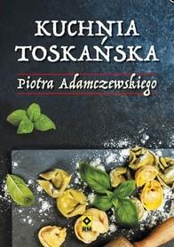 KUCHNIA TOSKAŃSKA Piotra Adamczewskiego RM