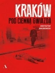 KRAKÓW POD CIEMNĄ GWIAZDĄ Krzysztof Jakubowski AGORA