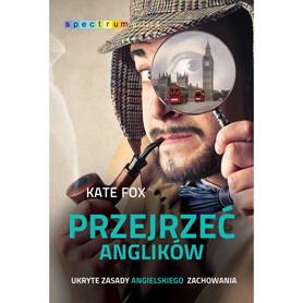 PRZEJRZEĆ ANGLIKÓW Ukryte zasady angielskiego zachowania Kate Fox MUZA