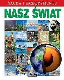 NASZ ŚWIAT - NAUKA I EKSPERYMENTY wydawnictwo PUBLICAT