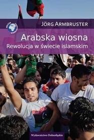 ARABSKA WIOSNA REWOLUCJA W ŚWIECIE ISLAMSKIM wydawnictwo PUBLICAT